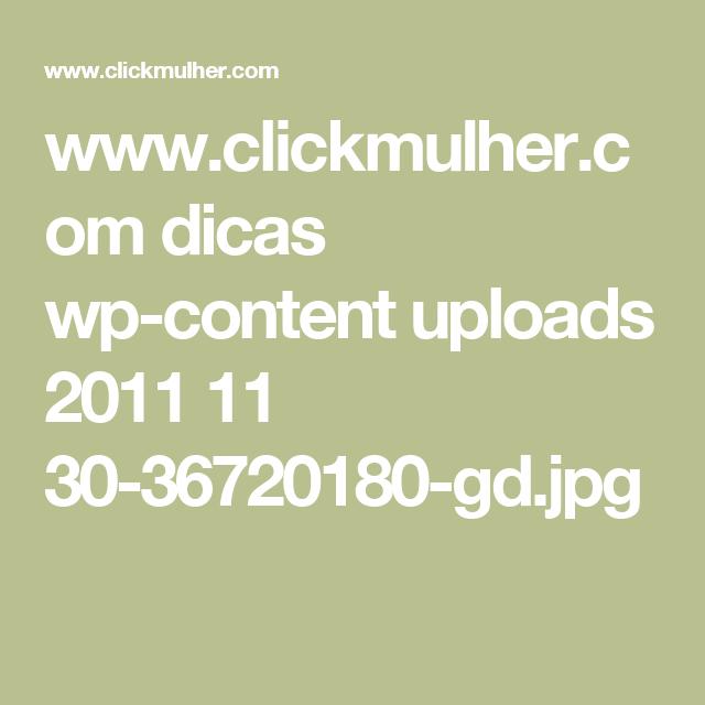www.clickmulher.com dicas wp-content uploads 2011 11 30-36720180-gd.jpg