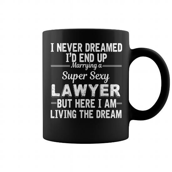 I Never Dreamed ID End Up Marrying A Super Sexy Lawyer Mug Lawyer Mug,  Coffee