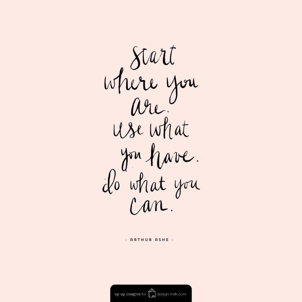 Start Where You Are Usa What You Have Do What You Can Arthur Ashe