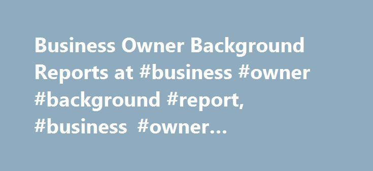 Business Owner Background Reports at #business #owner #background - background report