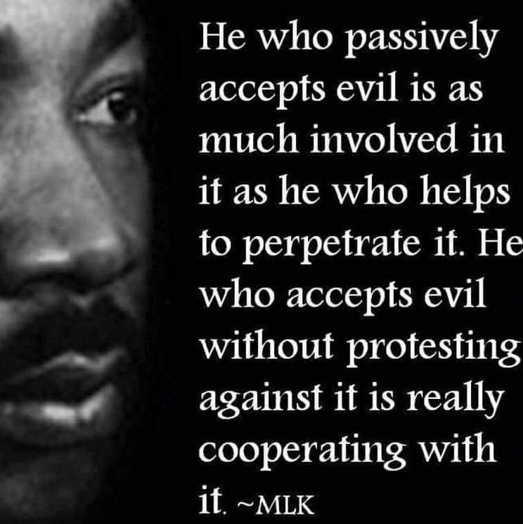 He Who Passively Accepts Evil Is As Much Involved In It As He Who Helps Perpetrated He Who A Martin Luther King Quotes Martin Luther King Jr Quotes King Quotes