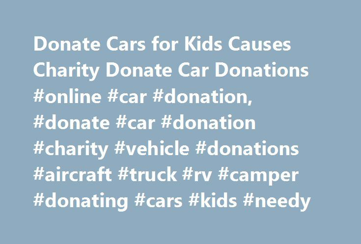 donate cars for kids causes charity donate car donations online car donation