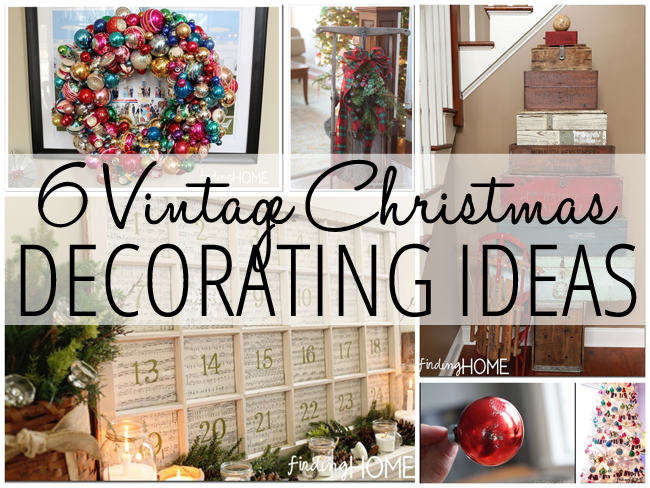 6 Vintage Christmas Decorating Ideas - Finding Home Farms