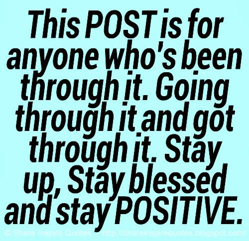 This POST is for anyone who's been through it. Going through it and got through it. Stay up, Stay blessed and stay POSITIVE. #life #positive #blessed #quotes