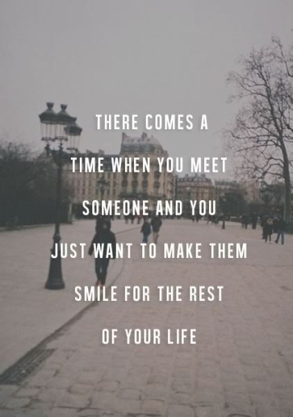 There comes a time when you meet someone and you just want to make them smile for the rest of your life..