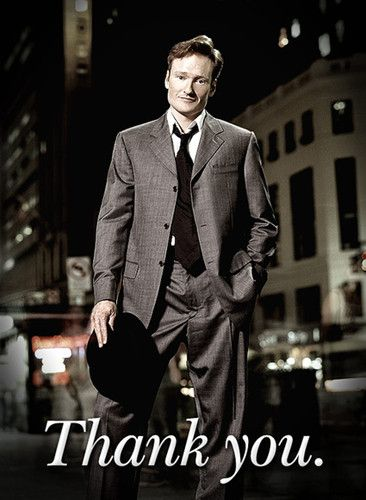 I have been in love with Conan O'brien from the day that I say him. I remember being very fascinated by his hair!