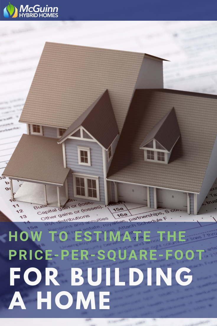 How To Estimate The Price Per Square Foot For Building A Home Mcguinn Hybrid Homes Building A House Square Feet Home Financing