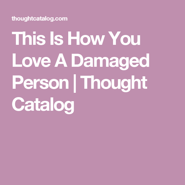This Is How You Love A Damaged Person | Empath | Thought catalog