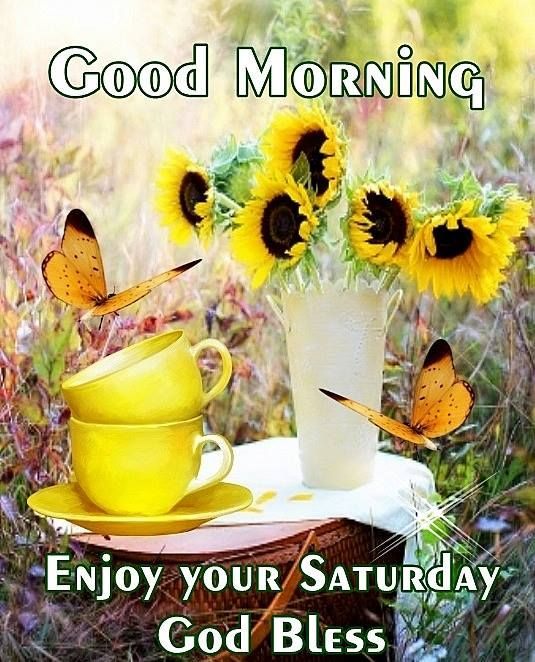 Good Morning Enjoy Your Saturday God Bless Goodmorning Pinterest