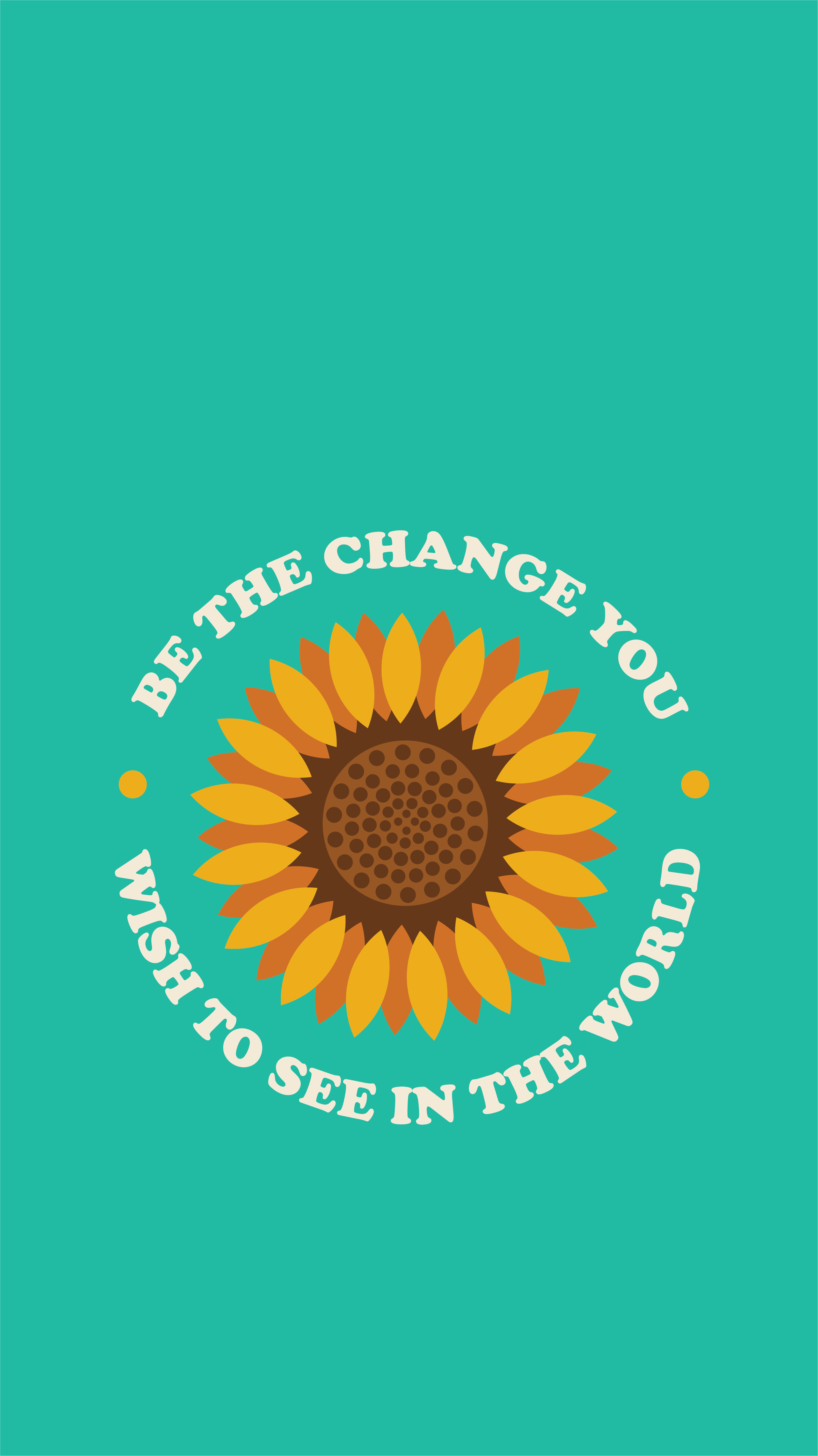 Be The Change Teal Iphone Wallpaper Ashley Scott Designs Sunflower Iphone Wallpaper Teal Wallpaper Iphone Free Iphone Wallpaper