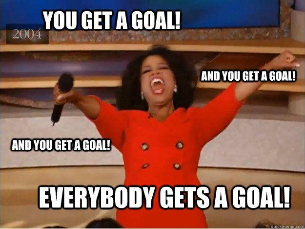 63d22b9188fb57061cc8d4734a2105ad you get a goal! everybody gets a goal! and you get a goal! and you