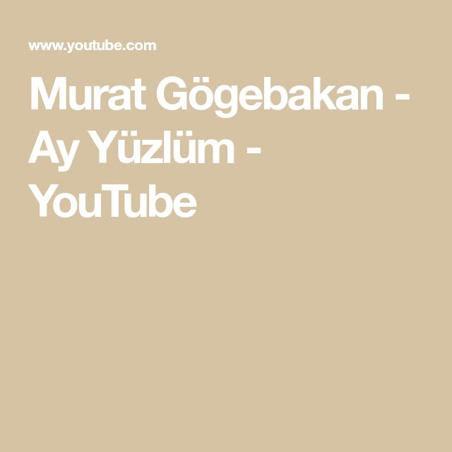 Murat Gogebakan Ay Yuzlum Youtube Sarkilar