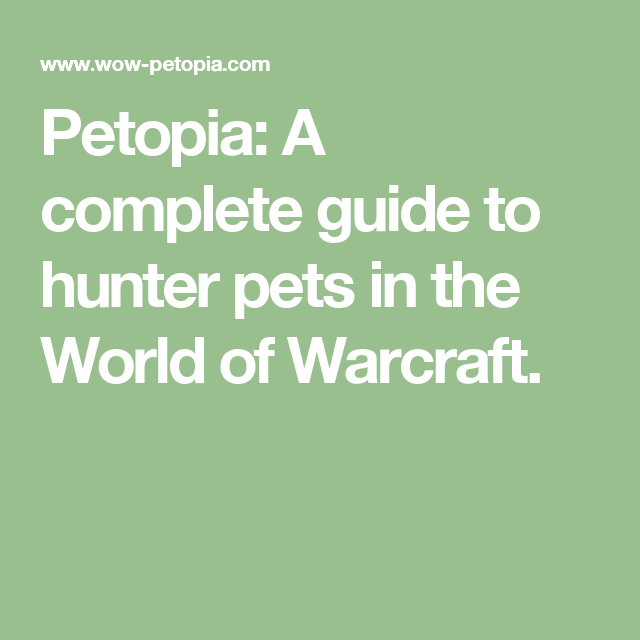 Petopia A Complete Guide To Hunter Pets In The World Of Warcraft World Of Warcraft World Pets