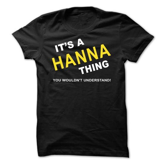 Its A Hanna Thing #name #HANNA #gift #ideas #Popular #Everything #Videos #Shop #Animals #pets #Architecture #Art #Cars #motorcycles #Celebrities #DIY #crafts #Design #Education #Entertainment #Food #drink #Gardening #Geek #Hair #beauty #Health #fitness #History #Holidays #events #Home decor #Humor #Illustrations #posters #Kids #parenting #Men #Outdoors #Photography #Products #Quotes #Science #nature #Sports #Tattoos #Technology #Travel #Weddings #Women