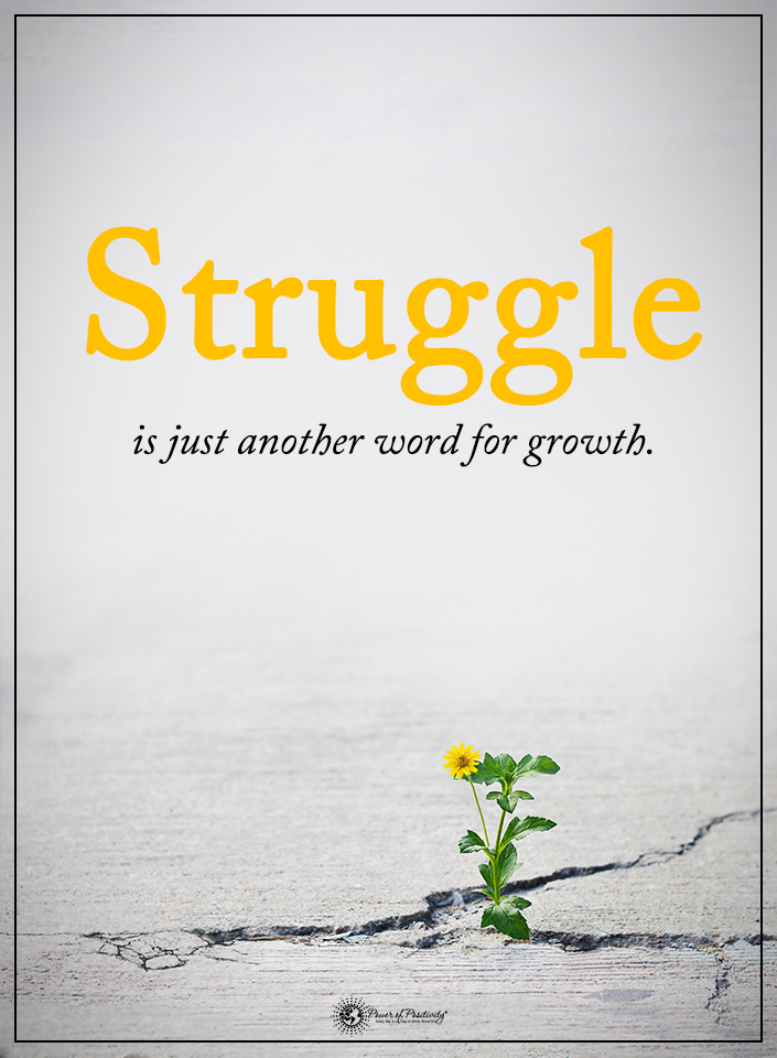 Struggle is just another word for growth. Inspirational