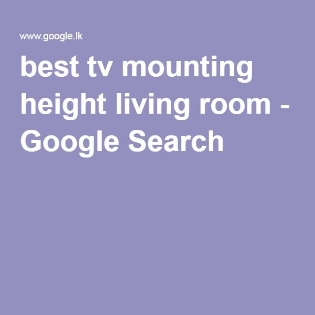 Best Tv Mounting Height Living Room Google Search Mounted Tv