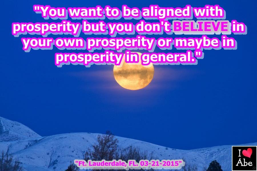 """""""Quieres estar Alineado con la prosperidad pero tu no CREES en tu propia prosperidad o quizás en la prosperidad en general."""""""