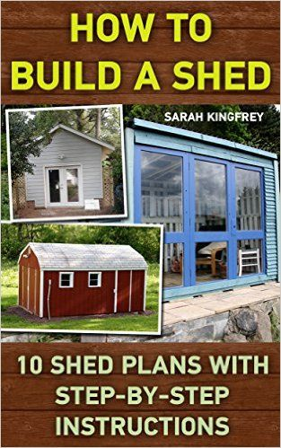 Amazon Com How To Build A Shed 10 Shed Plans With Step By