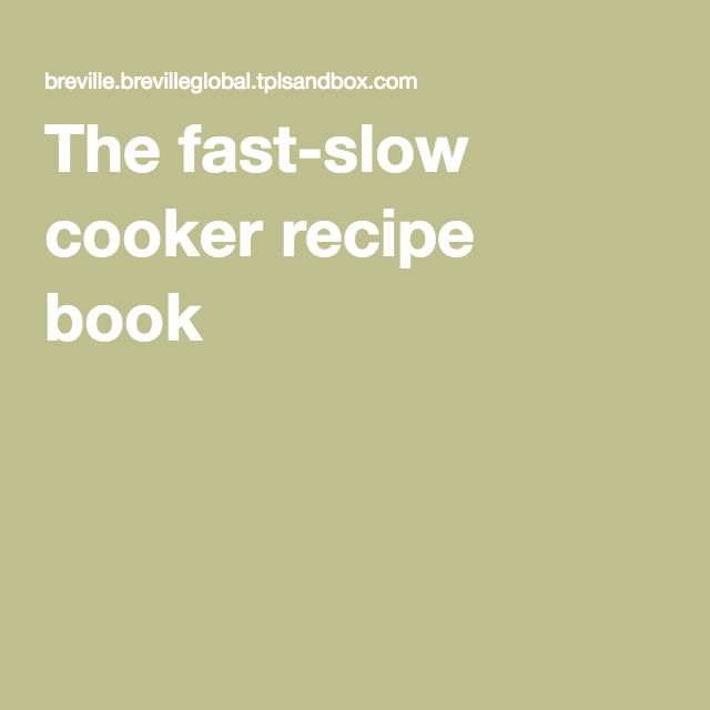The Fast Slow Cooker Recipe Book Fast Slow Cooker Recipes Slow Cooker Recipe Book Fast Cooker