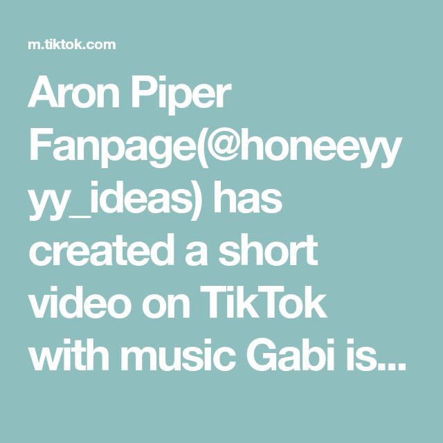 Aron Piper Fanpage Honeeyyyy Ideas Has Created A Short Video On Tiktok With Music Gabi Is