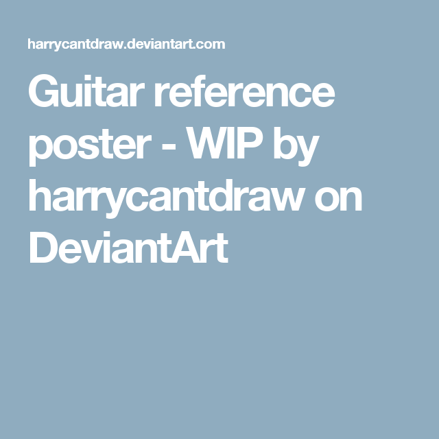 Guitar reference poster - WIP by harrycantdraw on DeviantArt
