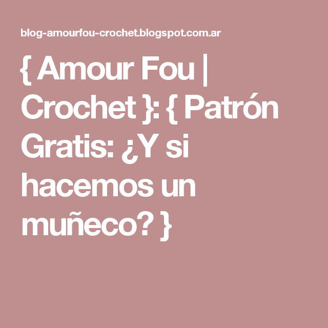 Amour Fou | Crochet }: { Patrón Gratis: ¿Y si hacemos un muñeco ...