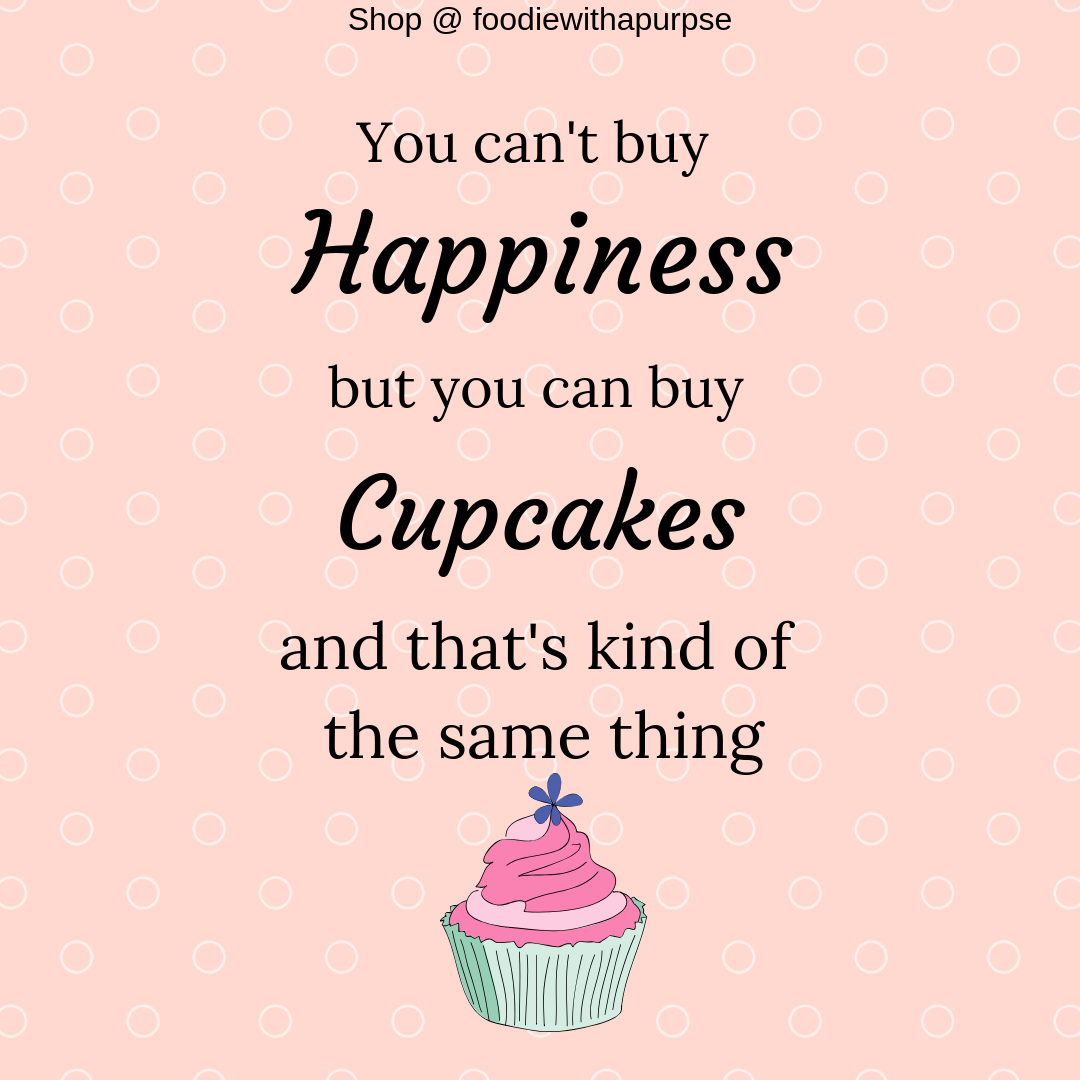 Foodie Quotes Happiness Happiness Quotes Food Quotes Cupcakes Food Lover Funny Quotes Foodie Quotes Happy Quotes Funny Quotes