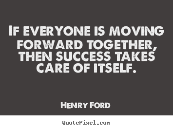 Success quotes if everyone is moving forward together for Moving in together quotes