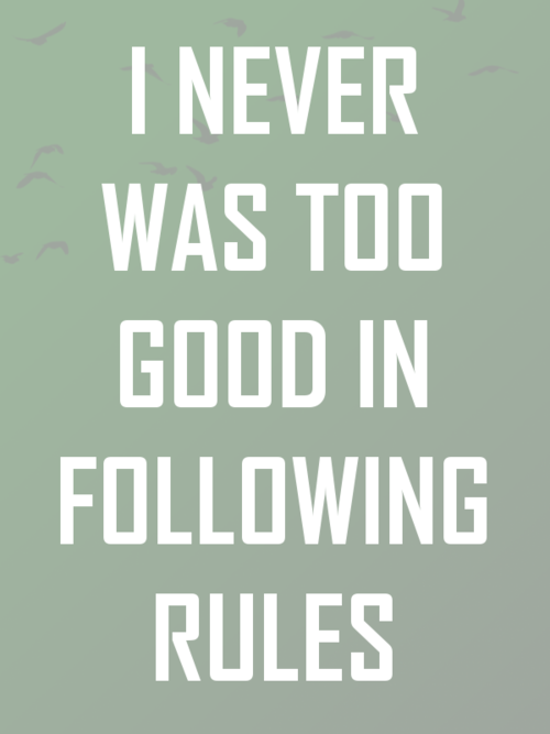I Never Was Too Good At Following Rules Quote Rules Quotes Truth