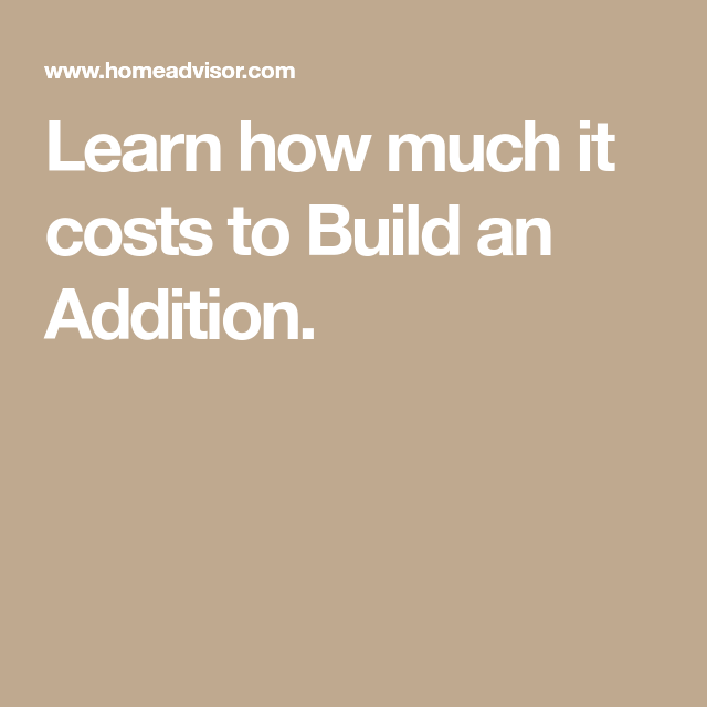Learn How Much It Costs To Build An Addition.