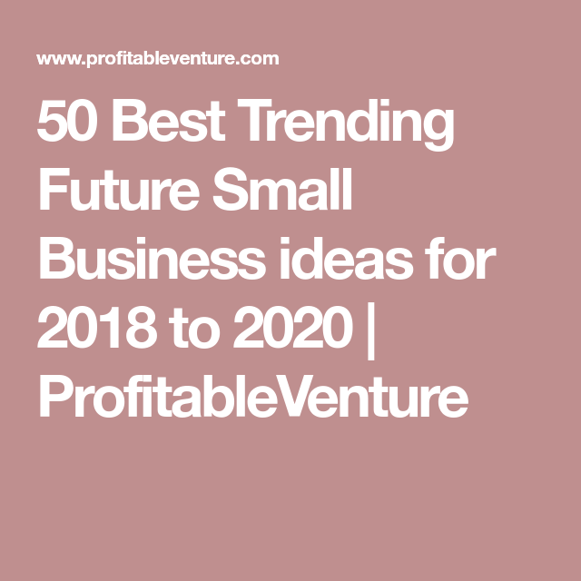 Best Small Business To Start In 2020 50 Best Trending Future Small Business ideas for 2018 to 2020