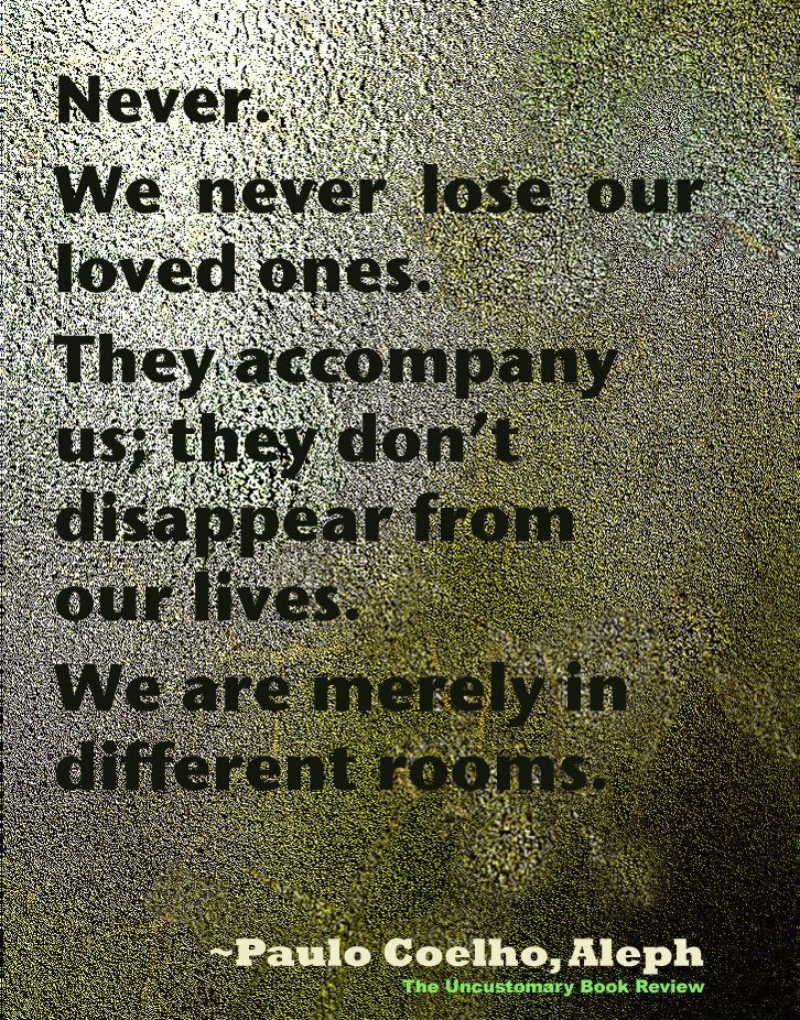 We Never Lise Our Loved Ones. They Accompany Us; They Donu0027t Disappear From  Our Lives. We Are Merely In Different Rooms.