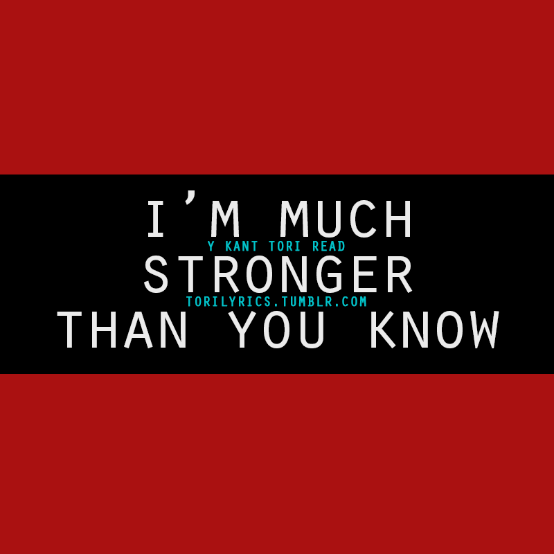 Im Much Stronger Than You Know Tori Lyrics Pinterest Quotes