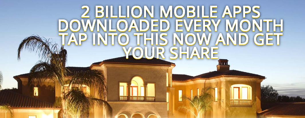 2 BILLION MOBILE APPS DOWNLOADED EVERY MONTH TAP INTO THIS NOW AND GET YOUR SHARE http://luckykid57.lifestartsat21.com/lcp5/