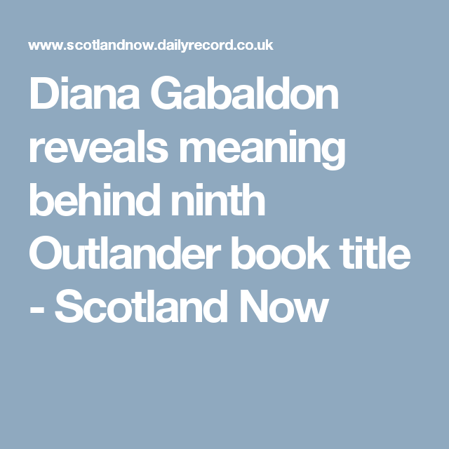 Diana Gabaldon reveals meaning behind ninth Outlander book title - Scotland Now
