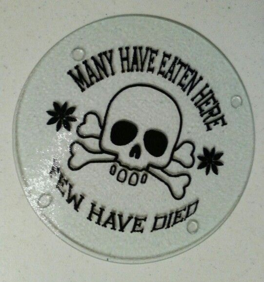 Many Have Eaten Here Few Have Died. I Made This Using