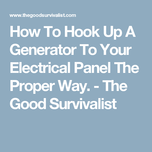 How To Hook Up A Generator To Your Electrical Panel The Proper Way How To Connect A Generator Your Electrical Panel on