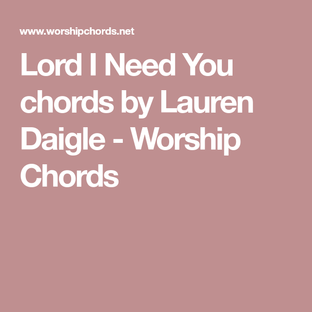 Lord I Need You chords by Lauren Daigle - Worship Chords | Worship ...