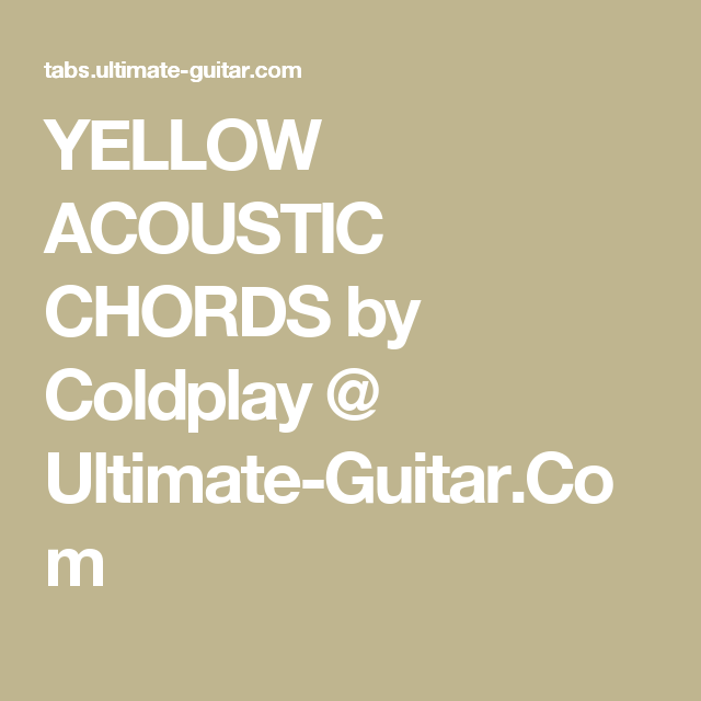 YELLOW ACOUSTIC CHORDS by Coldplay @ Ultimate-Guitar.Com | Chords ...