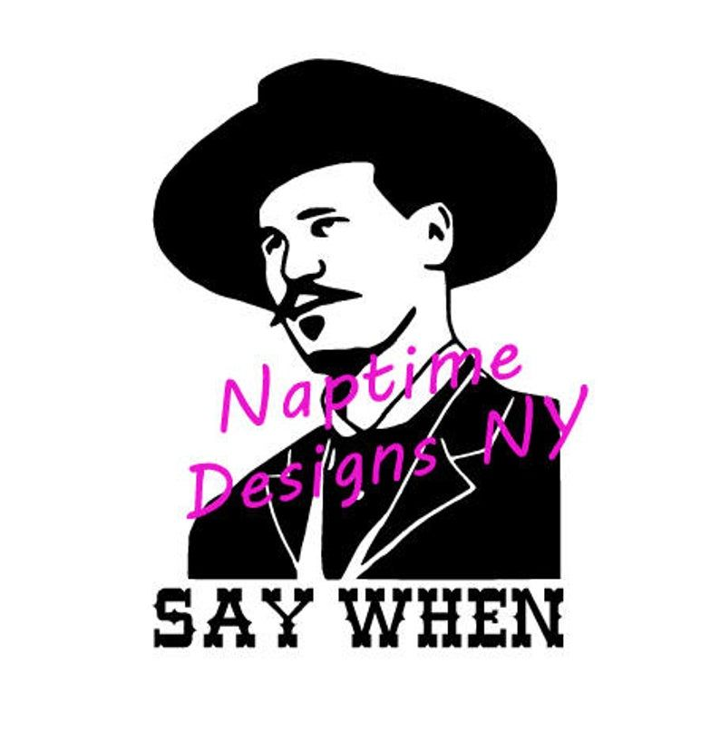 Doc Holliday Say When Svg And Png Downloadable File Etsy Doc Holliday Tombstone Doc Holliday Halloween Vinyl