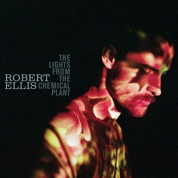 Review of Robert Ellis 'The Lights From The Chemical Plant' (@Warner Music Australia)