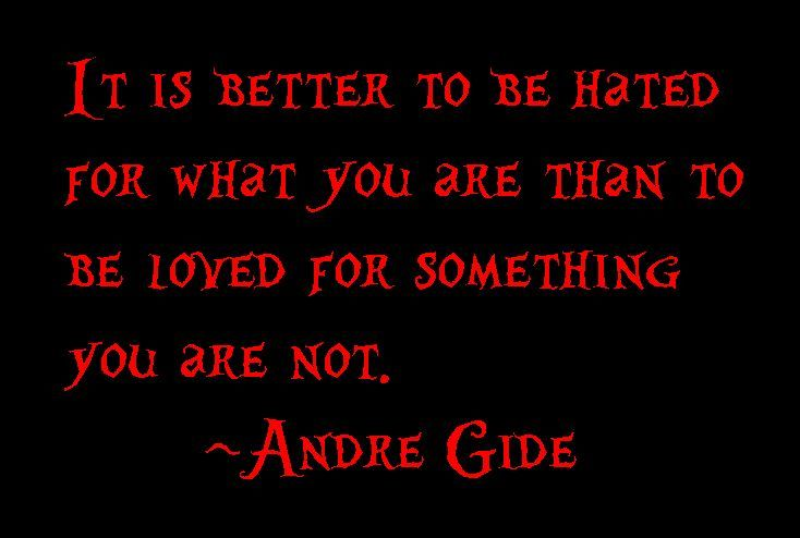 Andre Gide It Is Better To Be Hated For What You Are Than To Be Loved