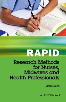 Rapid research methods for nurses, midwives and health professionals / Rees, Colin
