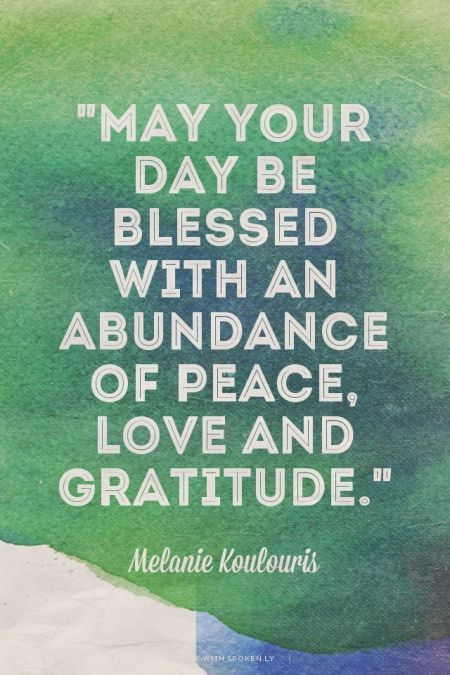 """May your day be blessed with an abundance of peace, love"