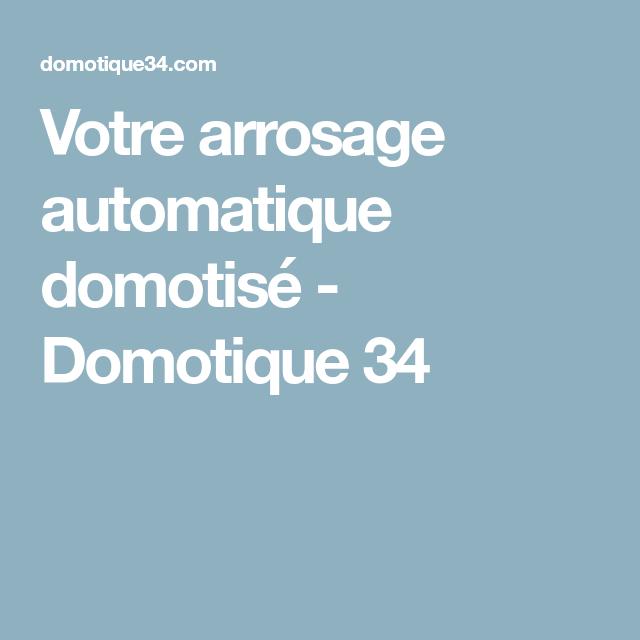 Votre Arrosage Automatique Domotise Arrosage Automatique Arrosage Et Domotique