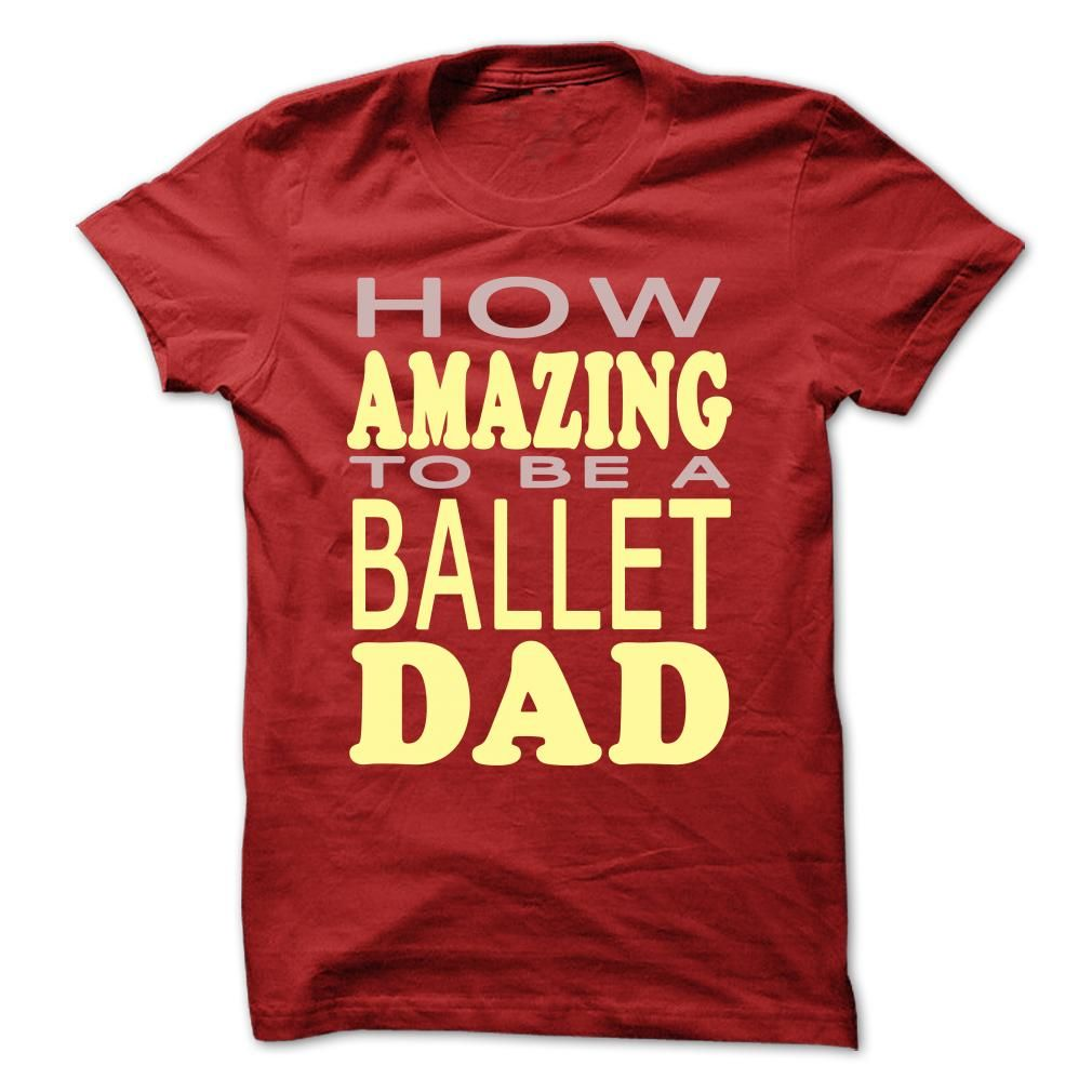Espectador silencio Mecánica  How Amazing To Be A Ballet Dad T Shirt | T shirt, Pretty shirts, Hoodie  shirt