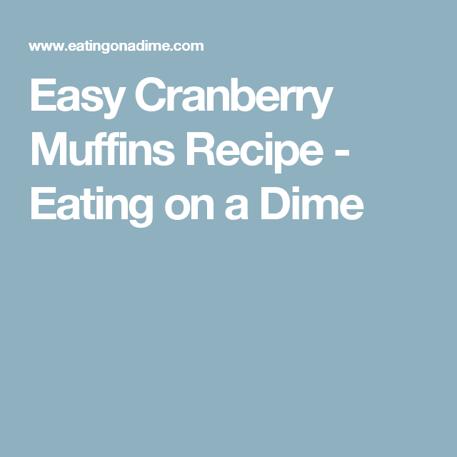 Easy Cranberry Muffins Recipe - Eating on a Dime