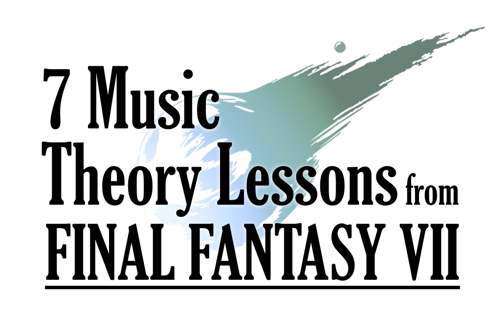 7 Music Theory Lessons From Final Fantasy Vii Music Theory Lessons Music Theory Final Fantasy