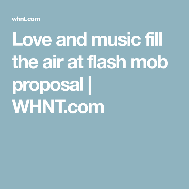Love And Music Fill The Air At Flash Mob Proposal