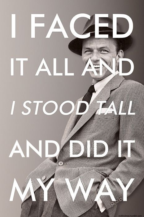 I Faced It All And I Stood Tall And Did It My Way Frank